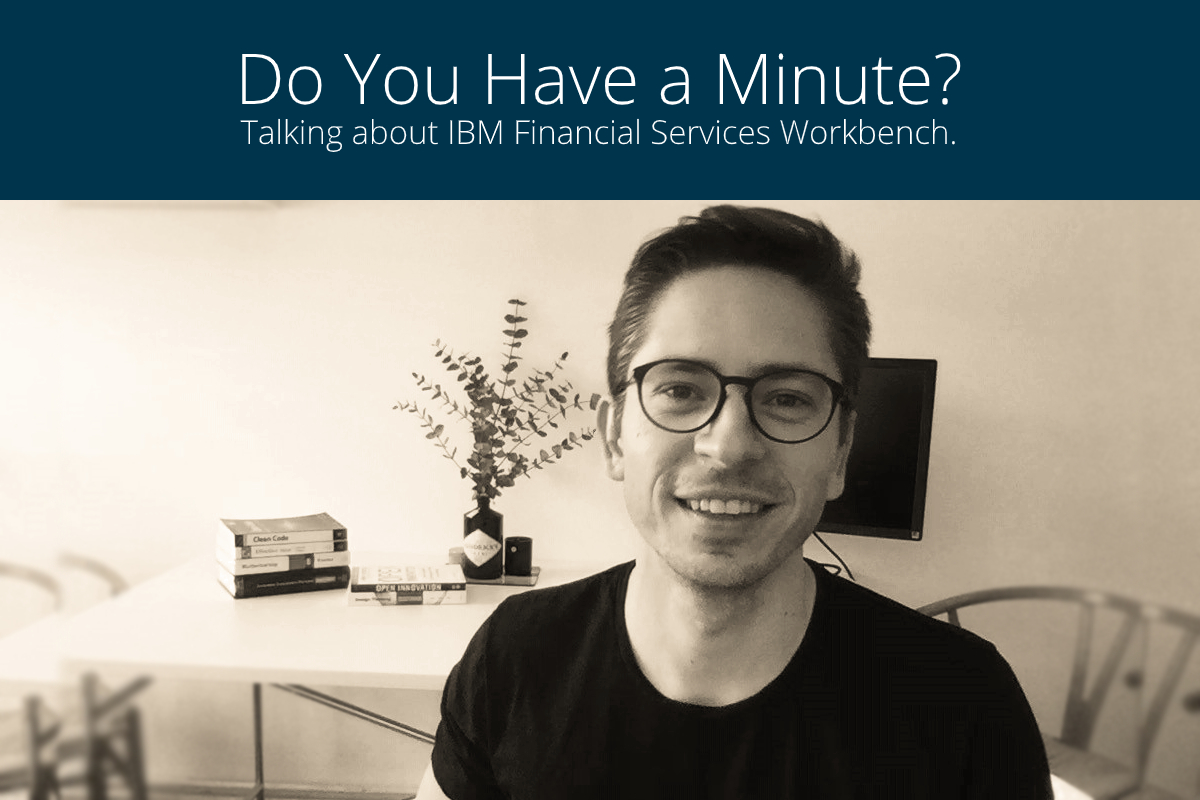 Do You Have a Minute, Stephan? Talking About IBM Financial Services Workbench