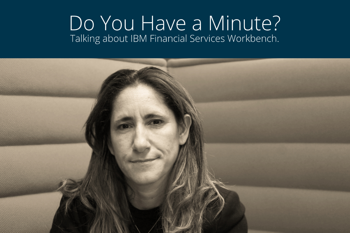 Do You Have a Minute, Ileana? Talking about IBM Financial Services Workbench