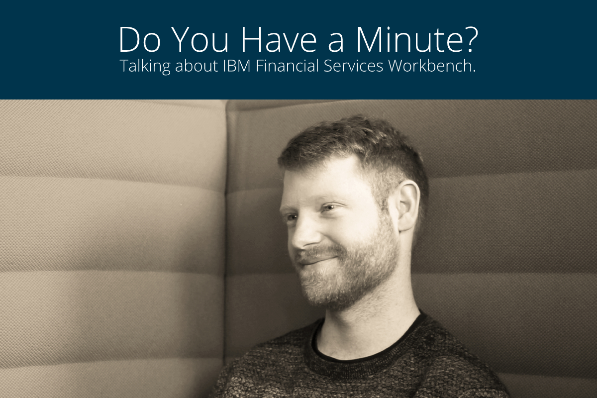 Do You Have a Minute, Michael? Talking about IBM Financial Services Workbench